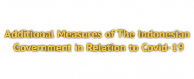 Additional Measures of The Indonesian Government Covid-19
